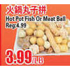 Hot Pot Fish Or Meat Ball - $3.99/lb